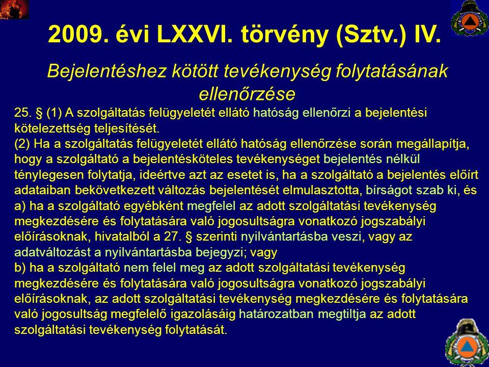 2009. évi LXXVI. törvény (Sztv.) IV. Bejelentéshez kötött tevékenység folytatásának ellenőrzése 25. § (1) A szolgáltatás felügyeletét ellátó hatóság e