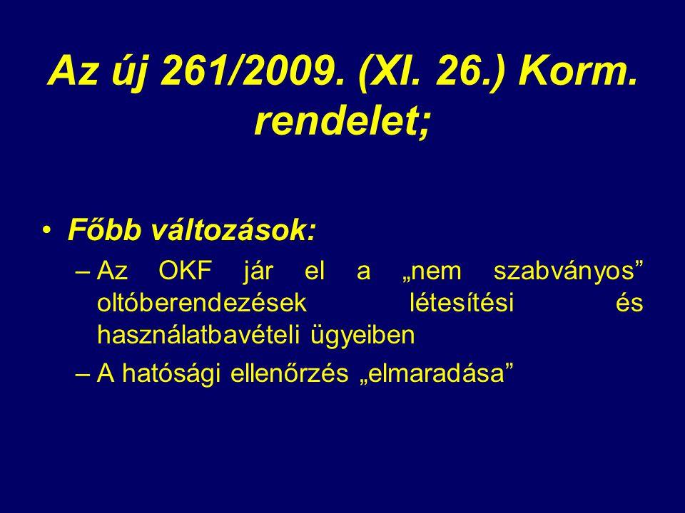 """Az új 261/2009. (XI. 26.) Korm. rendelet; Főbb változások: –Az OKF jár el a """"nem szabványos"""" oltóberendezések létesítési és használatbavételi ügyeiben"""