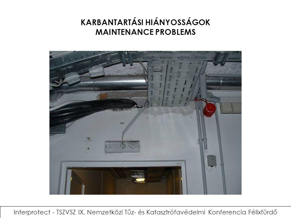 KARBANTARTÁSI HIÁNYOSSÁGOK MAINTENANCE PROBLEMS Interprotect - TSZVSZ IX. Nemzetközi Tűz- és Katasztrófavédelmi Konferencia Félixfürdő