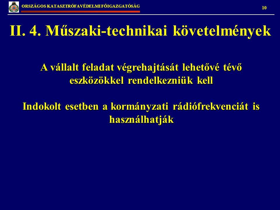 10 ORSZÁGOS KATASZTRÓFAVÉDELMI FŐIGAZGATÓSÁG II. 4. Műszaki-technikai követelmények A vállalt feladat végrehajtását lehetővé tévő eszközökkel rendelke