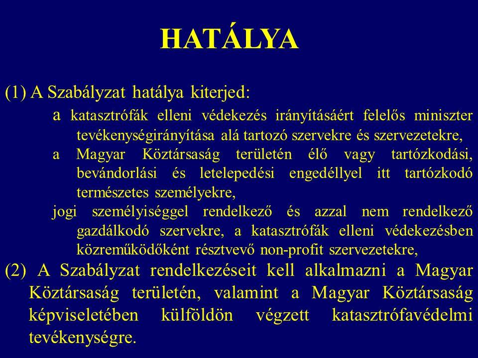 (1) A Szabályzat hatálya kiterjed: a katasztrófák elleni védekezés irányításáért felelős miniszter tevékenységirányítása alá tartozó szervekre és szer