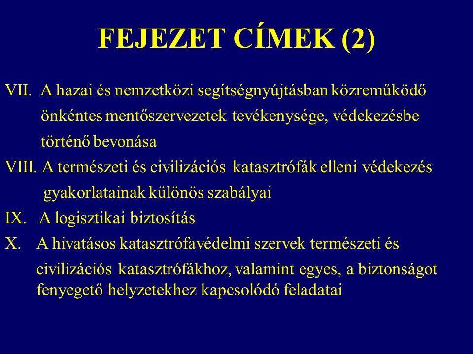 FEJEZET CÍMEK (2) VII. A hazai és nemzetközi segítségnyújtásban közreműködő önkéntes mentőszervezetek tevékenysége, védekezésbe történő bevonása VIII.