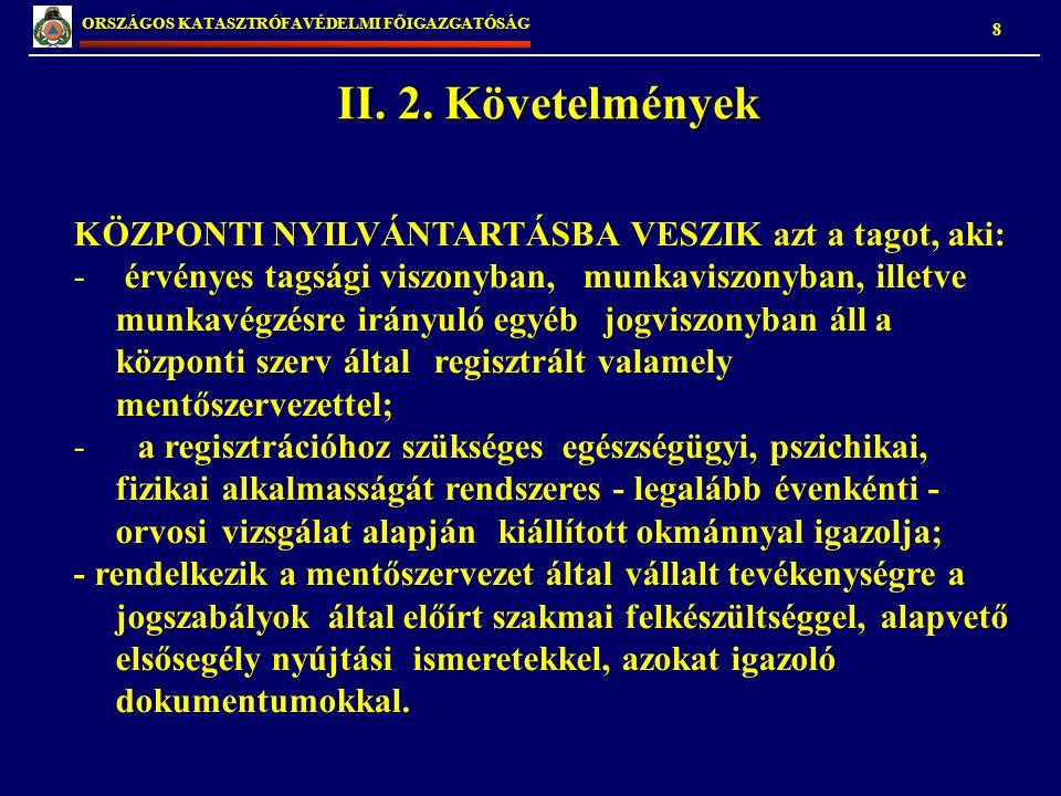 II. 2. Követelmények 8 ORSZÁGOS KATASZTRÓFAVÉDELMI FŐIGAZGATÓSÁG KÖZPONTI NYILVÁNTARTÁSBA VESZIK azt a tagot, aki: - érvényes tagsági viszonyban, munk