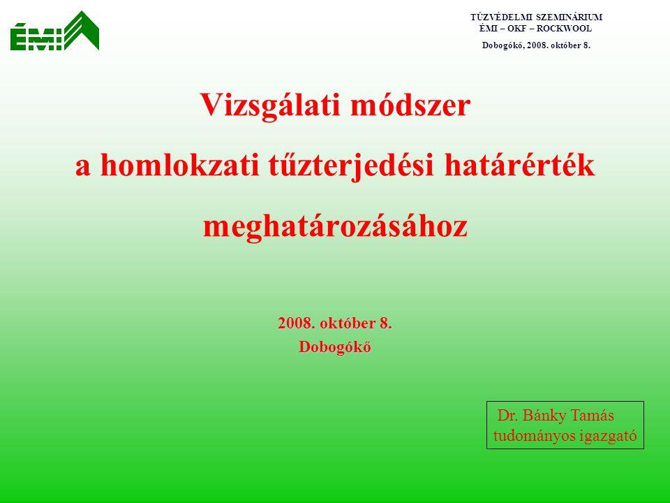 TŰZVÉDELMI SZEMINÁRIUM ÉMI – OKF – ROCKWOOL Dobogókő, 2008. október 8. Vizsgálati módszer a homlokzati tűzterjedési határérték meghatározásához 2008.