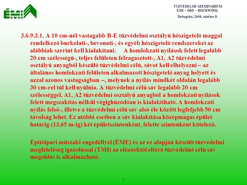 TŰZVÉDELMI SZEMINÁRIUM ÉMI – OKF – ROCKWOOL Dobogókő, 2008. október 8. 5 3.6.9.3.1. A 10 cm-nél vastagabb B-E tűzvédelmi osztályú hőszigetelő maggal r