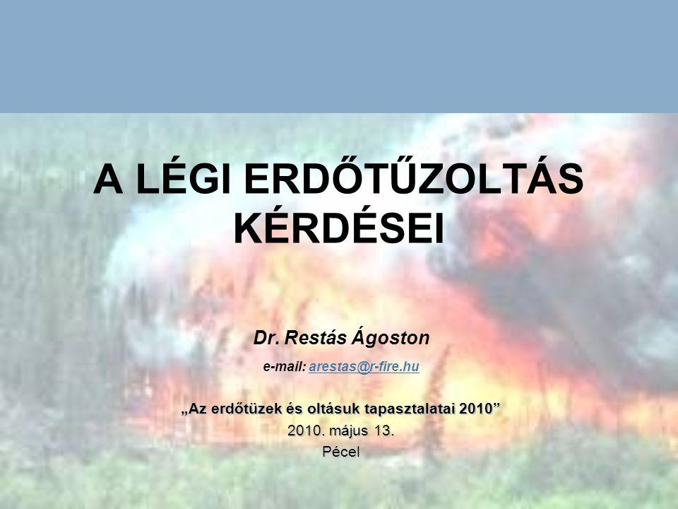 """A LÉGI ERDŐTŰZOLTÁS KÉRDÉSEI Dr. Restás Ágoston e-mail: arestas@r-fire.huarestas@r-fire.hu """"Az erdőtüzek és oltásuk tapasztalatai 2010"""" 2010. május 13"""