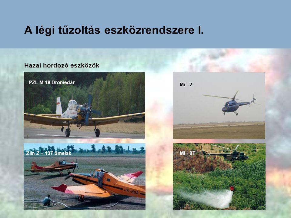 A légi tűzoltás eszközrendszere I. Hazai hordozó eszközök PZL M-18 Dromedár Zlin Z – 137 Smelak Mi - 2 Mi - 8T