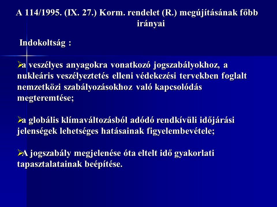 A 114/1995. (IX. 27.) Korm. rendelet (R.) megújításának főbb irányai Indokoltság : Indokoltság :  a veszélyes anyagokra vonatkozó jogszabályokhoz, a