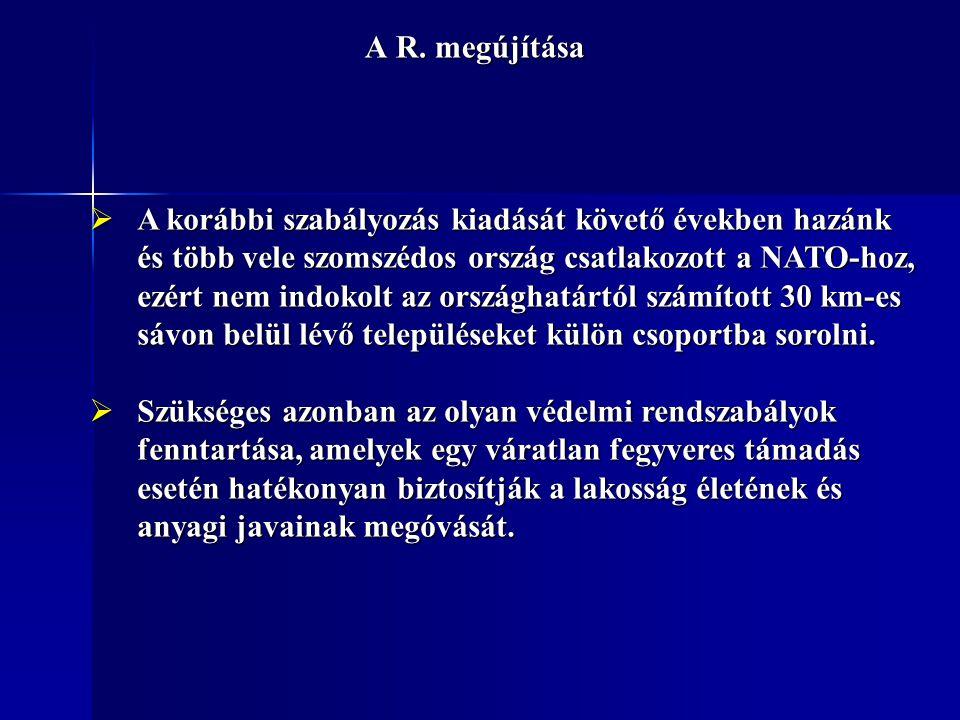 A R. megújítása  A korábbi szabályozás kiadását követő években hazánk és több vele szomszédos ország csatlakozott a NATO-hoz, ezért nem indokolt az o