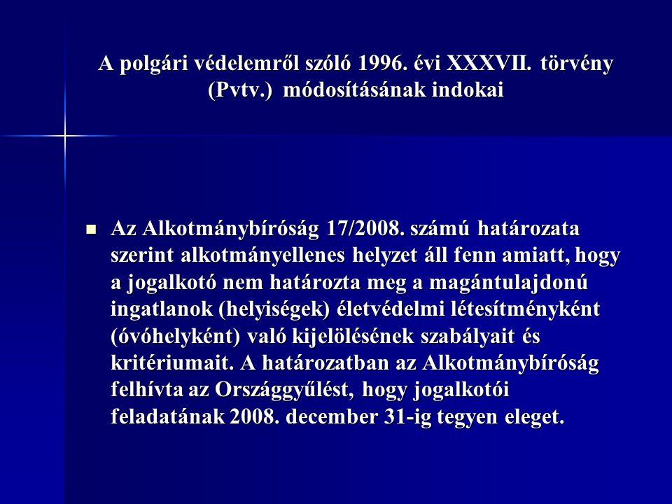 A polgári védelemről szóló 1996. évi XXXVII. törvény (Pvtv.) módosításának indokai Az Alkotmánybíróság 17/2008. számú határozata szerint alkotmányelle