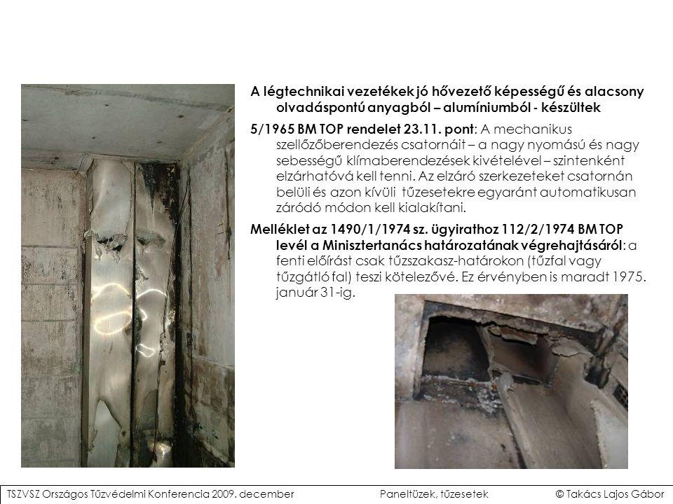 A légtechnikai vezetékek jó hővezető képességű és alacsony olvadáspontú anyagból – alumíniumból - készültek 5/1965 BM TOP rendelet 23.11.
