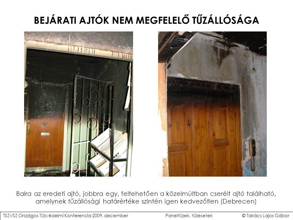 BEJÁRATI AJTÓK NEM MEGFELELŐ TŰZÁLLÓSÁGA Balra az eredeti ajtó, jobbra egy, feltehetően a közelmúltban cserélt ajtó található, amelynek tűzállósági határértéke szintén igen kedvezőtlen (Debrecen) TSZVSZ Országos Tűzvédelmi Konferencia 2009.
