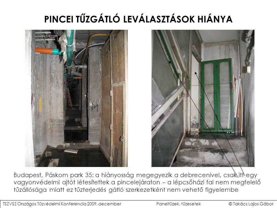 PINCEI TŰZGÁTLÓ LEVÁLASZTÁSOK HIÁNYA Budapest, Páskom park 35: a hiányosság megegyezik a debrecenivel, csak itt egy vagyonvédelmi ajtót létesítettek a pincelejáraton – a lépcsőházi fal nem megfelelő tűzállósága miatt ez tűzterjedés gátló szerkezetként nem vehető figyelembe TSZVSZ Országos Tűzvédelmi Konferencia 2009.