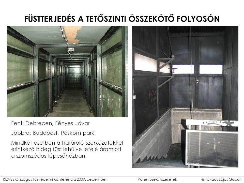 FÜSTTERJEDÉS A TETŐSZINTI ÖSSZEKÖTŐ FOLYOSÓN Fent: Debrecen, Fényes udvar Jobbra: Budapest, Páskom park Mindkét esetben a határoló szerkezetekkel érintkező hideg füst lehűlve lefelé áramlott a szomszédos lépcsőházban.