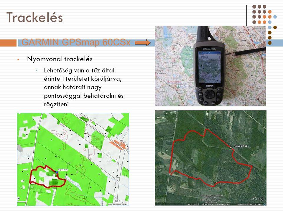 Trackelés  Nyomvonal trackelés Lehetőség van a tűz által érintett területet körüljárva, annak határait nagy pontossággal behatárolni és rögzíteni GARMIN GPSmap 60CSx