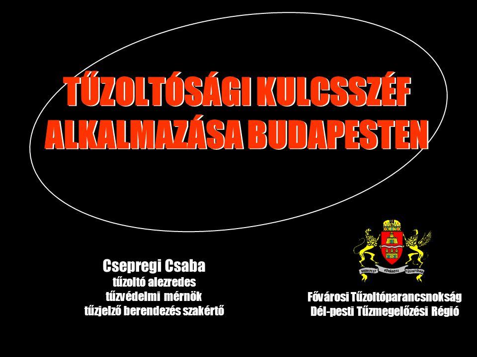 TŰZOLTÓSÁGI KULCSSZÉF ALKALMAZÁSA BUDAPESTEN Csepregi Csaba tűzoltó alezredes tűzvédelmi mérnök tűzjelző berendezés szakértő Fővárosi Tűzoltóparancsnokság Dél-pesti Tűzmegelőzési Régió