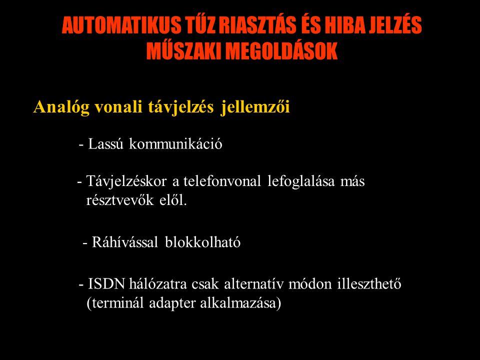 Analóg vonali távjelzés jellemzői - Lassú kommunikáció - Távjelzéskor a telefonvonal lefoglalása más résztvevők elől. - Ráhívással blokkolható - ISDN