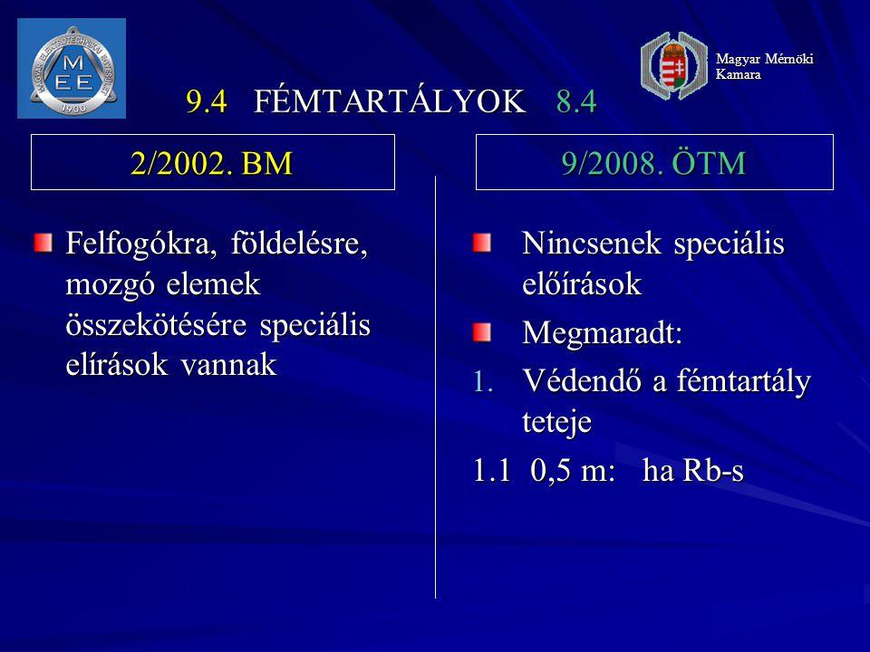 9.4 FÉMTARTÁLYOK 8.4 Felfogókra, földelésre, mozgó elemek összekötésére speciális elírások vannak Nincsenek speciális előírások Megmaradt: 1.
