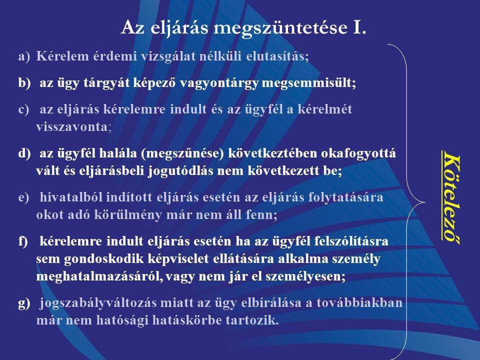 Kérelem érdemi vizsgálat nélküli elutasítása 8 napon belül végzéssel történik, az alábbi okokból: - a magyar hatóságnak nincs joghatósága az eljárásra