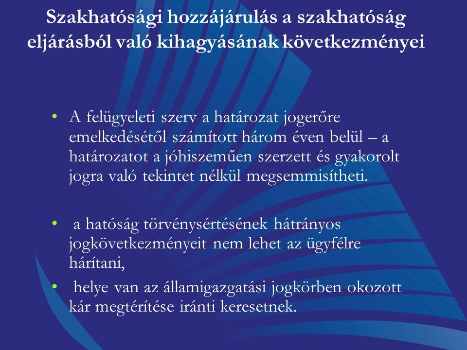Szakhatósági hozzájárulás a szakhatóság eljárásból való kihagyásának következményei Ha valamely szakhatóság azt állapítja meg (arról értesül), hogy a