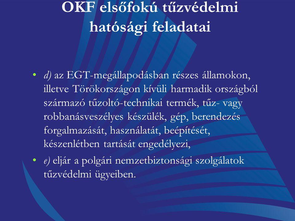 OKF elsőfokú tűzvédelmi hatósági feladatai a) engedélyezi azon tűzoltó-technikai termék forgalmazását, a meglévők módosítását, amelyek tűzvédelmi bizt