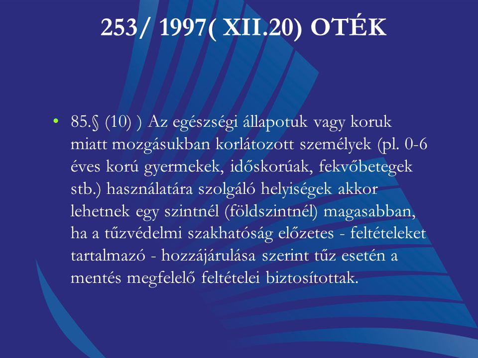 """253/ 1997( XII.20) Korm. r. OTÉK 36.§ (3) ) Az """"A""""-""""C"""" tűzveszélyességi osztályba tartozó és az """"A""""- """"B"""" tűzveszélyességi osztályú helyiségeket tartal"""