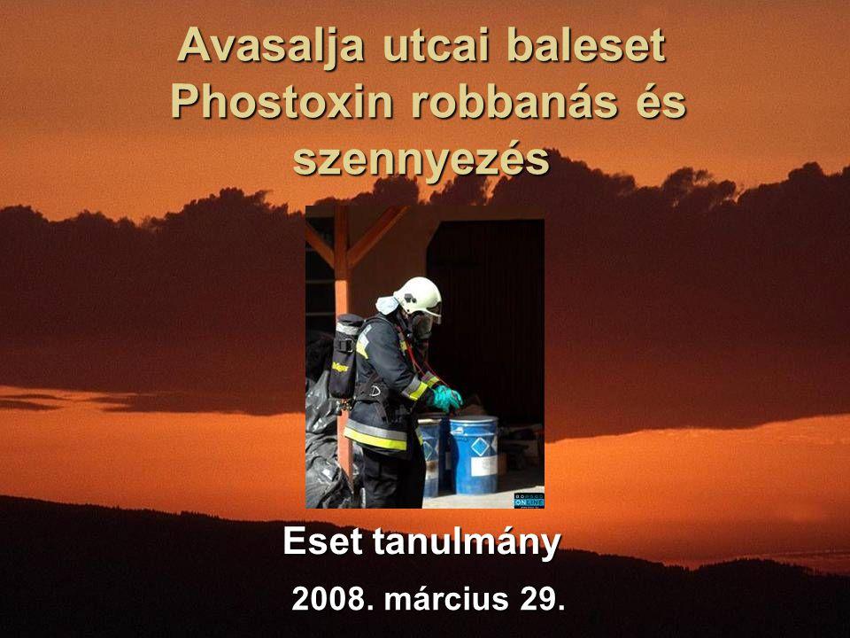 Avasalja utcai baleset Phostoxin robbanás és szennyezés Eset tanulmány 2008. március 29.