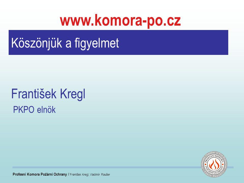 Profesní Komora Požární Ochrany / František Kregl, Vladimír Raušer Köszönjük a figyelmet František Kregl PKPO elnök www.komora-po.cz