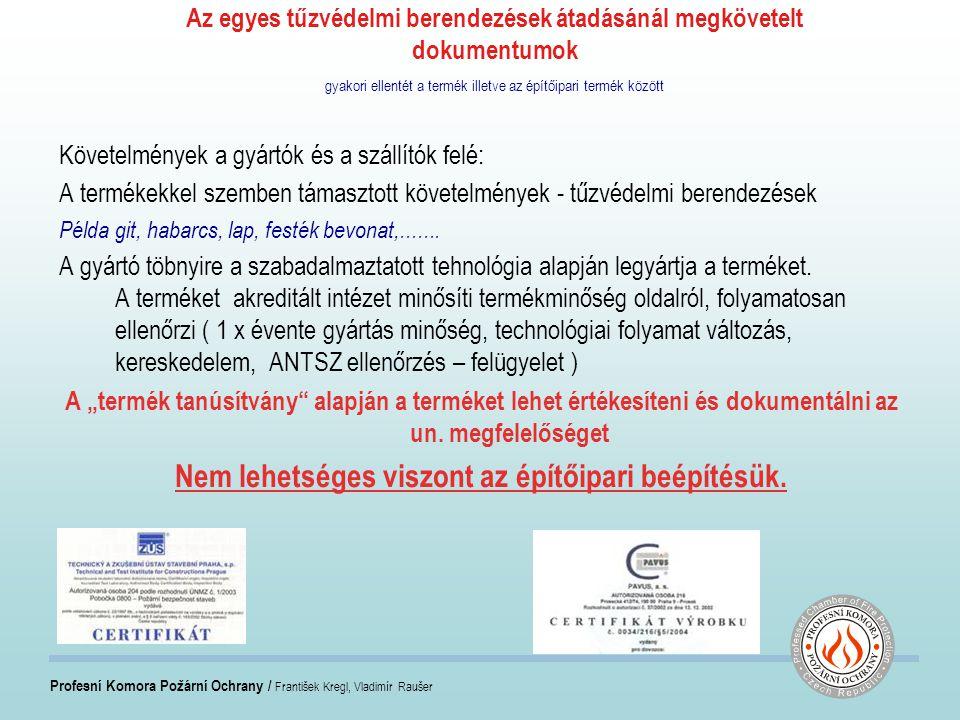 Profesní Komora Požární Ochrany / František Kregl, Vladimír Raušer Az egyes tűzvédelmi berendezések átadásánál megkövetelt dokumentumok gyakori ellentét a termék illetve az építőipari termék között Követelmények a gyártók és a szállítók felé: A termékekkel szemben támasztott követelmények - tűzvédelmi berendezések Ahoz, hogy a terméket belehessen építeni az alábbi szükséges A gyártó, vagy egy harmadik személy bevizsgálja az adott terméket különböző variációkban az érvényes vizsgálati szabbványoknak megfelelően ( áttörések tűzállósága EN 1366-3 ill EN 1366-4 a hézagokra ) a vizsgálati jegyzőkönyv alapján megtörténik a rendszer - tűzvédelmi rendszer - tűzvédelmi osztályba sorolás az EN 13 501-2 szerint.