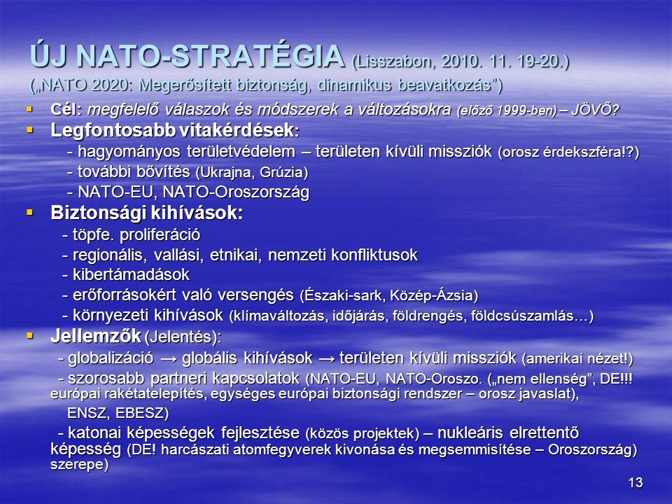 """13 ÚJ NATO-STRATÉGIA (Lisszabon, 2010. 11. 19-20.) (""""NATO 2020: Megerősített biztonság, dinamikus beavatkozás"""")  Cél: megfelelő válaszok és módszerek"""