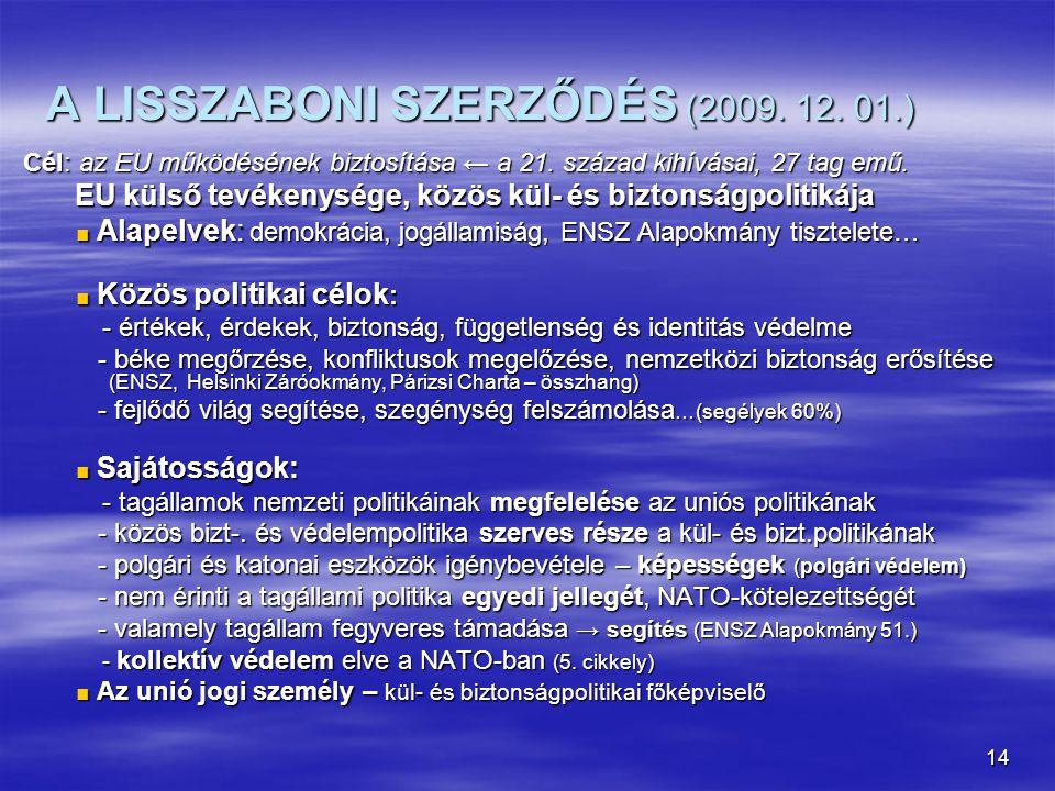 14 A LISSZABONI SZERZŐDÉS (2009. 12. 01.) Cél: az EU működésének biztosítása ← a 21. század kihívásai, 27 tag emű. EU külső tevékenysége, közös kül- é