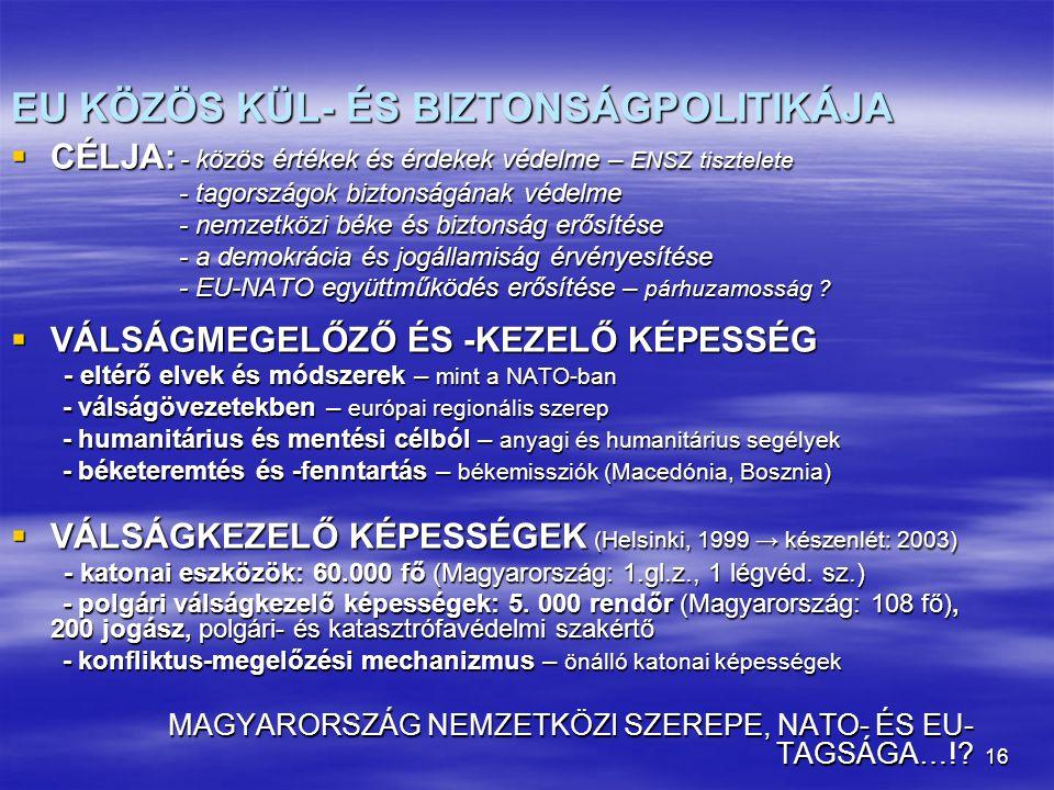 16 EU KÖZÖS KÜL- ÉS BIZTONSÁGPOLITIKÁJA  CÉLJA: - közös értékek és érdekek védelme – ENSZ tisztelete - tagországok biztonságának védelme - tagországo