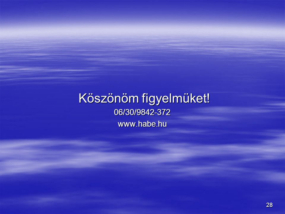 28 Köszönöm figyelmüket! Köszönöm figyelmüket!06/30/9842-372www.habe.hu