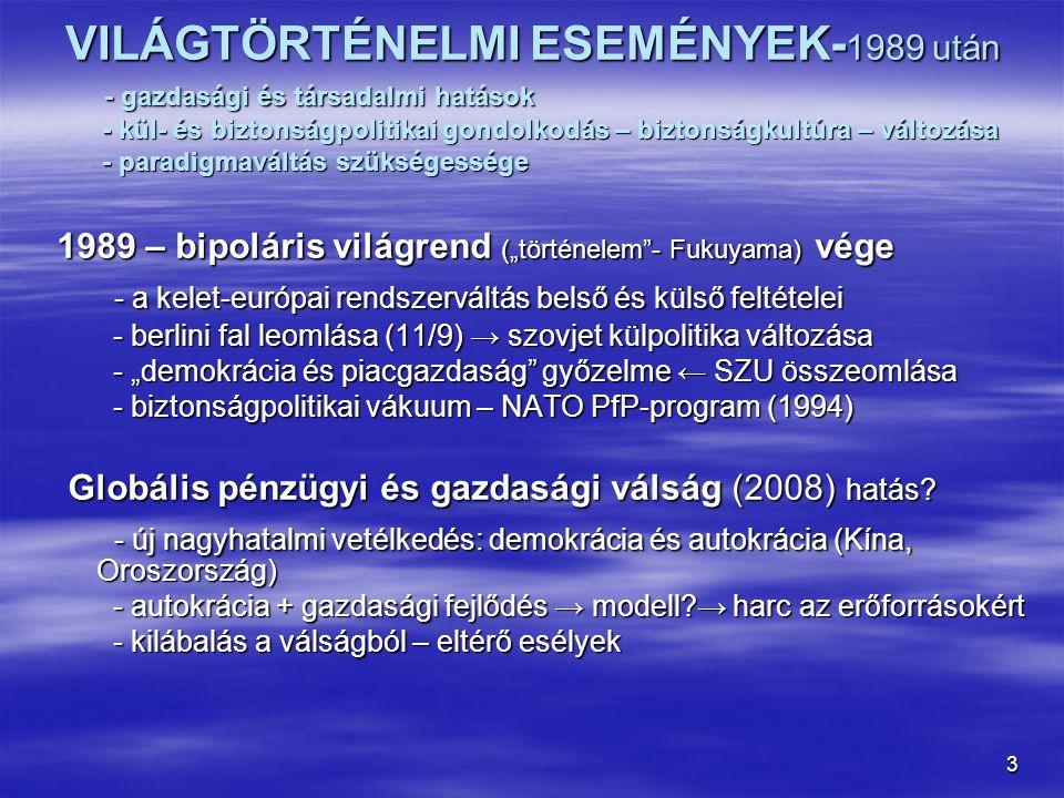3 VILÁGTÖRTÉNELMI ESEMÉNYEK- 1989 után - gazdasági és társadalmi hatások - kül- és biztonságpolitikai gondolkodás – biztonságkultúra – változása - par