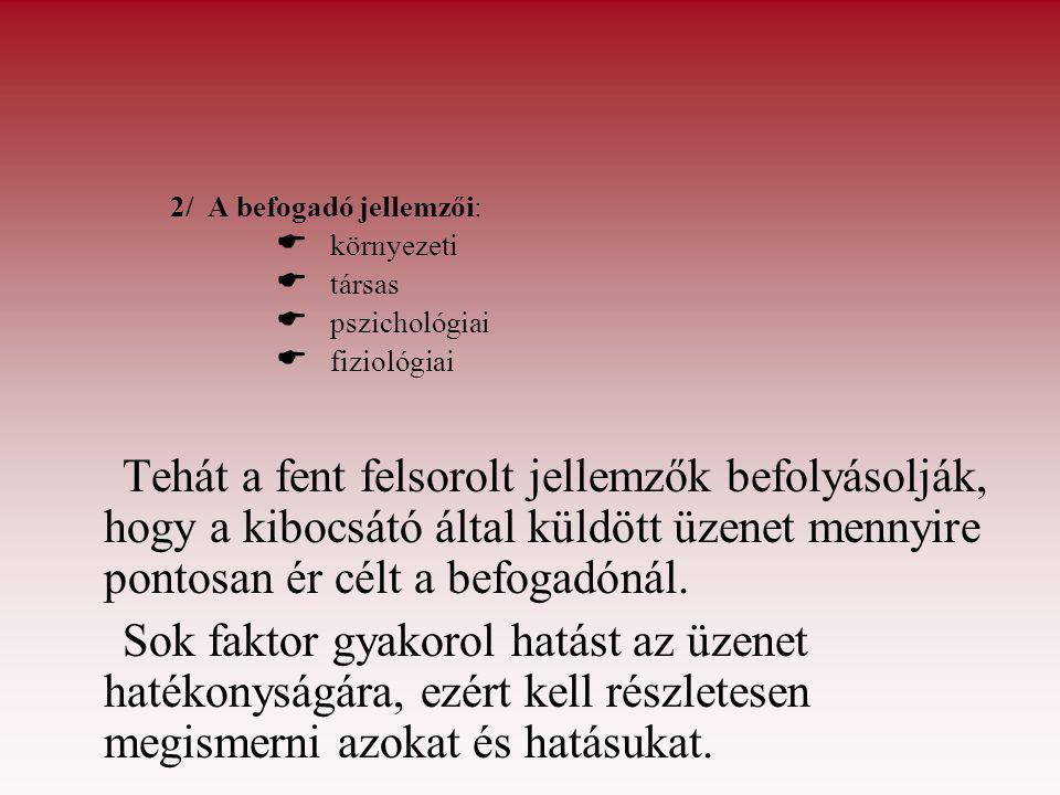 2/ A befogadó jellemzői:   környezeti   társas   pszichológiai   fiziológiai Tehát a fent felsorolt jellemzők befolyásolják, hogy a kibocsátó