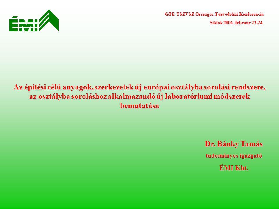 Dr. Bánky Tamás tudományos igazgató ÉMI Kht. Az építési célú anyagok, szerkezetek új európai osztályba sorolási rendszere, az osztályba soroláshoz alk