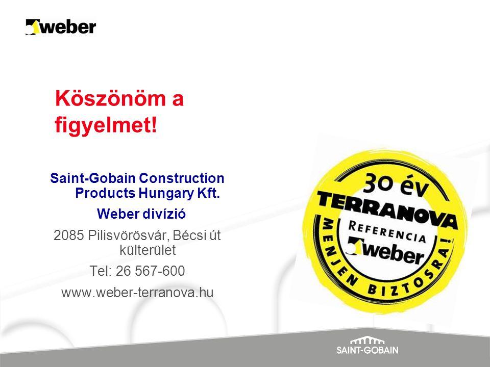 Köszönöm a figyelmet! Saint-Gobain Construction Products Hungary Kft. Weber divízió 2085 Pilisvörösvár, Bécsi út külterület Tel: 26 567-600 www.weber-