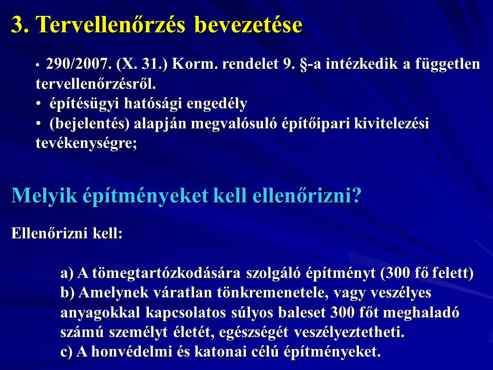 3. Tervellenőrzés bevezetése 290/2007. (X. 31.) Korm. rendelet 9. §-a intézkedik a független tervellenőrzésről. 290/2007. (X. 31.) Korm. rendelet 9. §