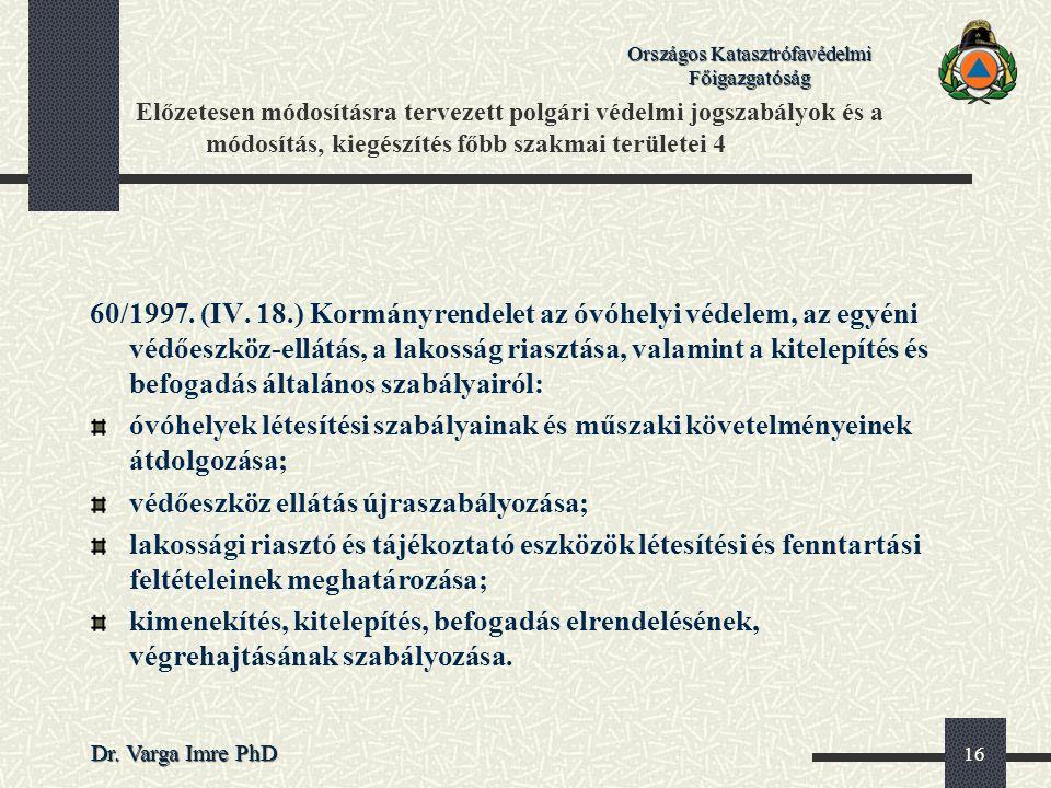 Országos Katasztrófavédelmi Főigazgatóság Dr. Varga Imre PhD 16 Előzetesen módosításra tervezett polgári védelmi jogszabályok és a módosítás, kiegészí