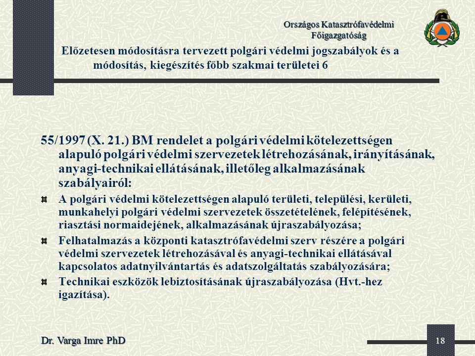 Országos Katasztrófavédelmi Főigazgatóság Dr. Varga Imre PhD 18 Előzetesen módosításra tervezett polgári védelmi jogszabályok és a módosítás, kiegészí