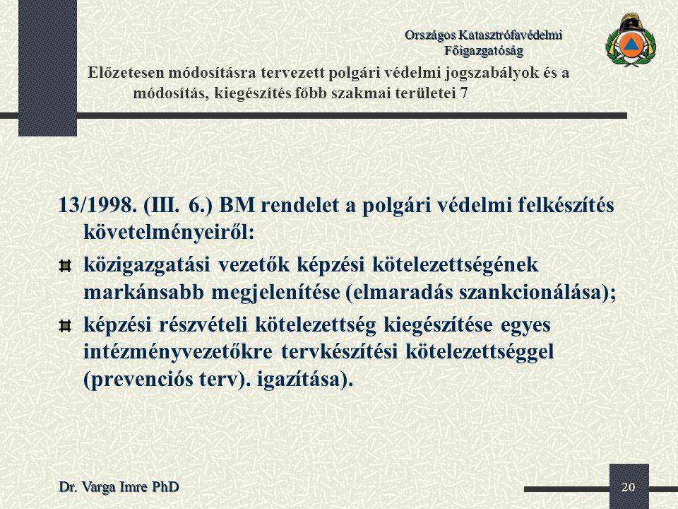Országos Katasztrófavédelmi Főigazgatóság Dr. Varga Imre PhD 20 Előzetesen módosításra tervezett polgári védelmi jogszabályok és a módosítás, kiegészí