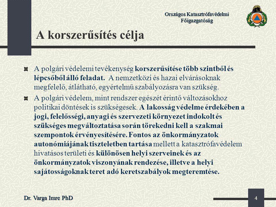 Országos Katasztrófavédelmi Főigazgatóság Dr. Varga Imre PhD 4 A korszerűsítés célja A polgári védelemi tevékenység korszerűsítése több szintből és lé