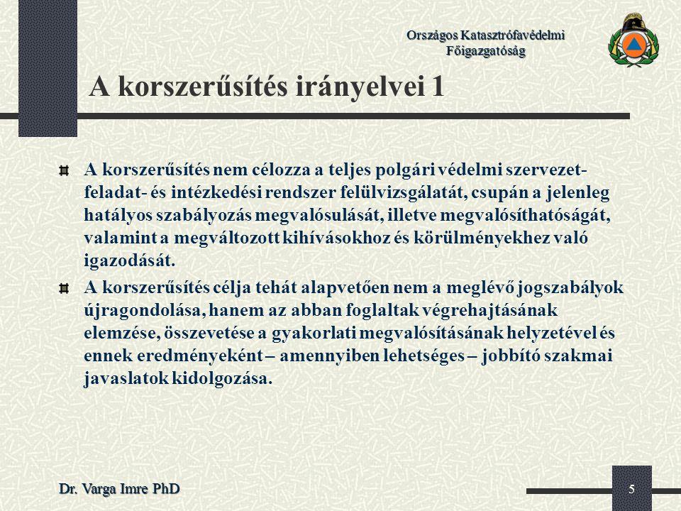 Országos Katasztrófavédelmi Főigazgatóság Dr. Varga Imre PhD 5 A korszerűsítés irányelvei 1 A korszerűsítés nem célozza a teljes polgári védelmi szerv