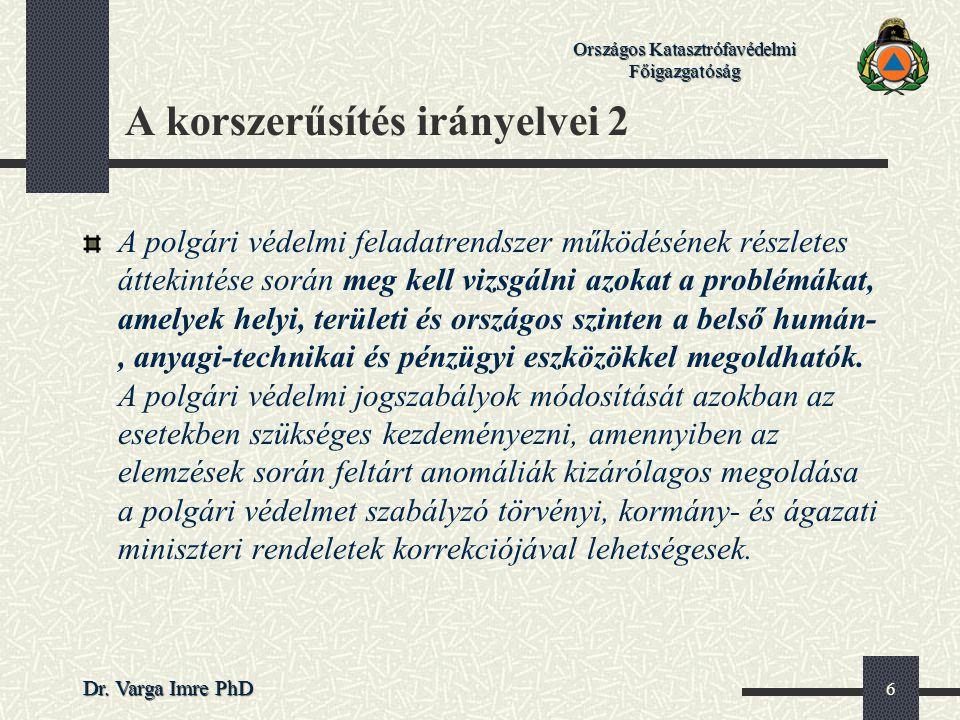 Országos Katasztrófavédelmi Főigazgatóság Dr. Varga Imre PhD 6 A korszerűsítés irányelvei 2 A polgári védelmi feladatrendszer működésének részletes át