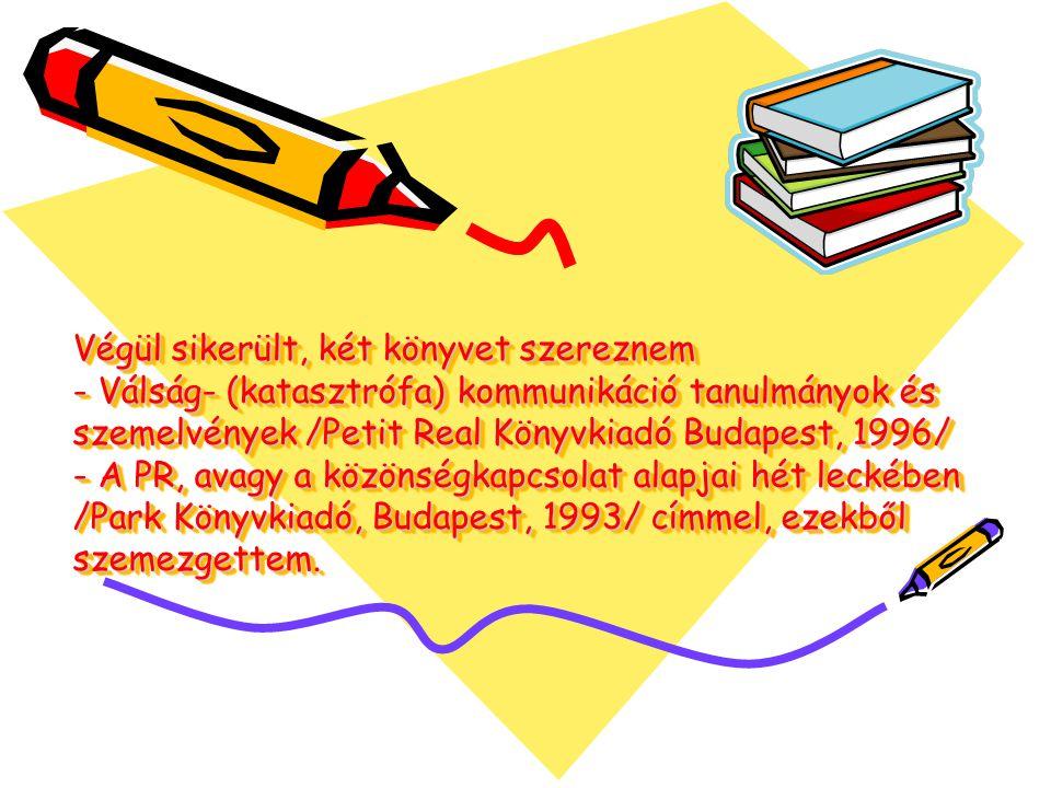 Végül sikerült, két könyvet szereznem - Válság- (katasztrófa) kommunikáció tanulmányok és szemelvények /Petit Real Könyvkiadó Budapest, 1996/ - A PR, avagy a közönségkapcsolat alapjai hét leckében /Park Könyvkiadó, Budapest, 1993/ címmel, ezekből szemezgettem.
