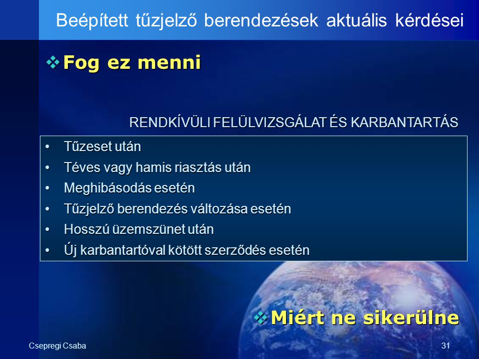 Csepregi Csaba31  Fog ez menni Beépített tűzjelző berendezések aktuális kérdései RENDKÍVÜLI FELÜLVIZSGÁLAT ÉS KARBANTARTÁS  Miért ne sikerülne Tűzes