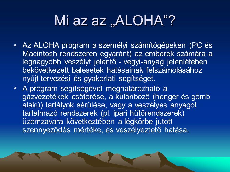 """Mi az az """"ALOHA .Az ALOHA program a különböző szabadba kijutott gázok terjedését modellezi."""
