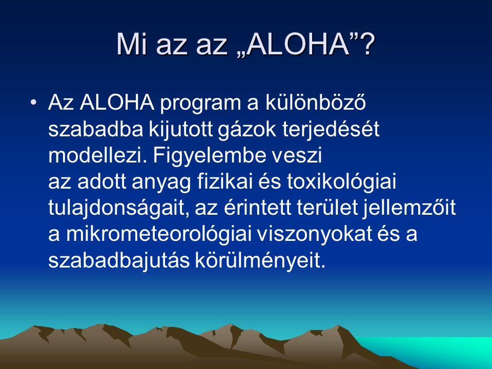 """Mi az az """"ALOHA""""? Az ALOHA program a különböző szabadba kijutott gázok terjedését modellezi. Figyelembe veszi az adott anyag fizikai és toxikológiai t"""