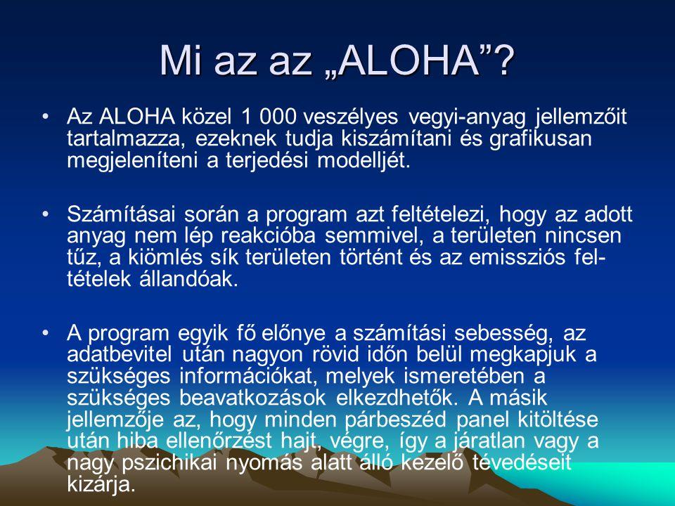 """Mi az az """"ALOHA""""? Az ALOHA közel 1 000 veszélyes vegyi-anyag jellemzőit tartalmazza, ezeknek tudja kiszámítani és grafikusan megjeleníteni a terjedési"""