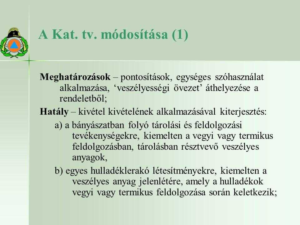 A Kat. tv. módosítása (1) Meghatározások – pontosítások, egységes szóhasználat alkalmazása, 'veszélyességi övezet' áthelyezése a rendeletből; Hatály –